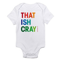 That Ish Cray - Custom 100% Cotton Jersey Knit Baby Bodysuit - FREE SHIPPING