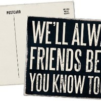 We'll Always Be Friends Because You Know Too Much - Mailable Wooden Greeting Card for Birthdays, Anniversaries, Weddings, and Special Occasions