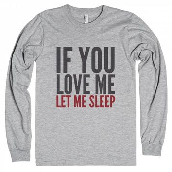 If You Love Me Let Me Sleep Long Sleeve T-shirt