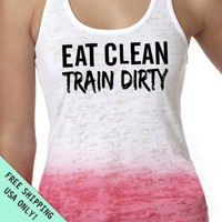 Eat CLEAN Train DIRTY Ombre Burnout Tank Razor A-Line Ladies Gym Running top  S - 2XL more colors