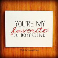 "Anti Valentines Day Card "" You're My Favorite Ex- Boyfriend "" Greeting card. Boyfriend Card. Breakup Card"