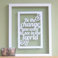 Personalized Papercut &#x27;Be the change you want to see in the world&#x27; art / picture