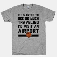 If I Wanted To See So Much Traveling I'd Visit An Airport