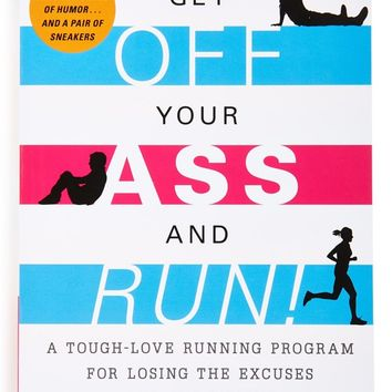 'Get Off Your Ass and Run!: A Tough-Love Running Program for Losing the Excuses and the Weight' Book | Nordstrom