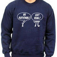 Be Rational Get Real Math Geek Sweatshirt Crewneck 50/50 S, M, L, XL, 2XL