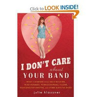 Amazon.com: I Don't Care About Your Band: What I Learned from Indie Rockers, Trust Funders, Pornographers, Felons, Faux-Sensitive Hipsters, and Other Guys I've Dated (9781592405619): Julie Klausner: Books