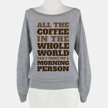All The Coffee In The Whole World Can't Make Me A Morning Person