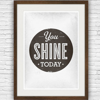 Motivational quote print, typography art, uplifting print, vintage style poster, words, black an white - You shine today A3