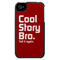 Cool Story Bro. Tell it again. 5 Case For The Iphone 4 from Zazzle.com