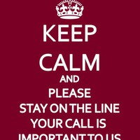 Keep Calm and Please Stay on the Line Your Call by tallistreasures