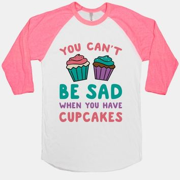 You Can't Be Sad When You Have Cupcakes