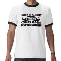 With a Great Stache Comes Great Responsibilities T-shirts from Zazzle.com