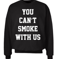 You Can't Smoke Sweatshirt - OS