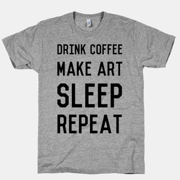Drink Coffee, Make Art, Sleep, Repeat