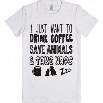 Drink Coffee Save Animals And Take Naps-Unisex White T-Shirt