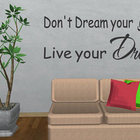 Don't Dream Your Life Live Your Dreams Quote Vinyl Wall Decal Decor Sticker  (134)