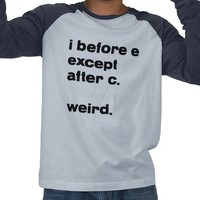 I Before E Except After C.  Weird.  Shirt T-shirt from Zazzle.com