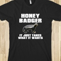 Honey Badger It Just Takes What It Wants - ColorShow