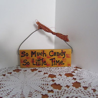 "Halloween Sign, ""So Much Candy, So Little Time"" Mini Wood Painted Wall Sign"