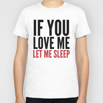 IF YOU LOVE ME LET ME SLEEP Kids T-Shirt by CreativeAngel