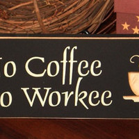 No Coffee No Workee Funny Painted Wood Sign by 2chicksandabasket