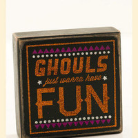 Ghouls Just Wanna Have Fun Plaque