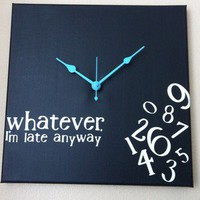 """Whatever, I'm late anyway"" Clock 