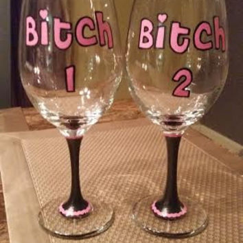 B*tch 1 B*tch 2 hand-painted wine glass (Price is for ONE glass)