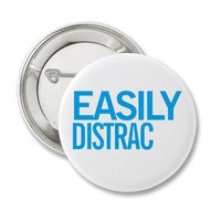 easily distrac(ted) button from Zazzle.com