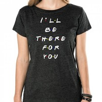 I'll Be There For You-Unisex Heather Onyx T-Shirt