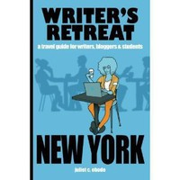 Writer's Retreat New York City: A Travel Guide For Writers, Bloggers & Students [Paperback]