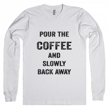 Pour The Coffee And Back Away-Unisex White T-Shirt