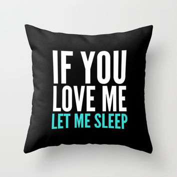 If You Love Me Let Me Sleep (Dark) Throw Pillow by CreativeAngel
