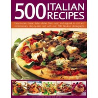 500 Italian Recipes: Easy-to-cook classic Italian dishes from rustic and regional to cool and contemporary, step-by-step and with over 500 superb photographs (Food & Drink) [Bargain Price] [Hardcover]