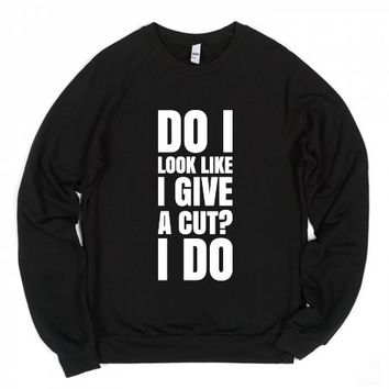 Do I Look Like I Give A Cut? I Do! - An Awesome Crewneck