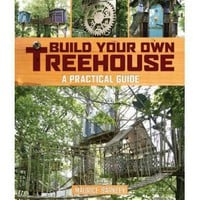 Build Your Own Treehouse: A Practical Guide [Paperback]