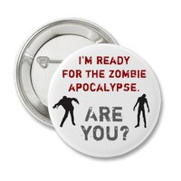 I'm ready for the zombie apocalypse. Are you? Pinback Button from Zazzle.com