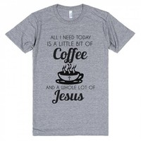 All I Need Is a Little Bit of Coffee and a Whole Lot of Jesus Tri Blend Graphic Tee Shirt | Glamfoxx
