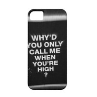 Why'd you only call me when your high? case iphone 5/5s - iPhone