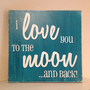 "I Love you to the Moon and Back - Hand Painted Wood Sign - 8""x8"""