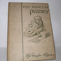 1899 The Story Of Patsy by Kate Douglas Wiggin - an American educator and author of children's stories