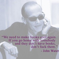 awesomeness, books, john waters, quote, quotes, sexy - inspiring picture on Favim.com