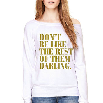 White Wideneck - Don't Be Like The Rest Of Them Darling - Oversized Sweatshirt Sweater Jumper Pullover Gold