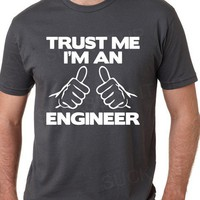 Trust Me I'm An Engineer T-shirt shirt 14.95 from Suck It Up