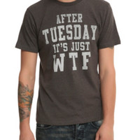 After Tuesday It's Just WTF T-Shirt