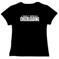 I ONLY SPEAK Cheerleading Sports Womens T-Shirt (Black, Sizes X-Small - XXX-Large) $13.99 - $17.99