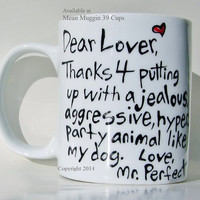 Dear Lover, Thanks for putting up with a jealous...Funny Valentine's Day Gift Mug