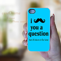 I Mustache You A Question blue funny iPhone 4, iPhone 4 case, iPhone 4S case, iPhone cover, iPhone hard case