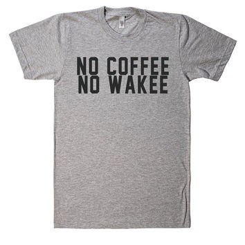 no coffee no wakee t shirt