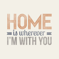 Home is wherever I'm with You - 8x10- Rustic - Vintage Style - Typographic Art Print - Song Lyrics
